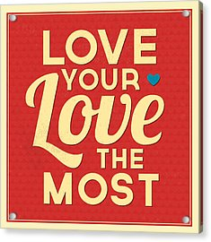 Love Your Love The Most Acrylic Print by Naxart Studio