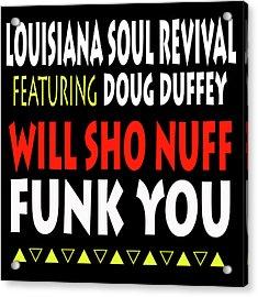 Lsrfdd Will Sho Nuff Funk You Acrylic Print