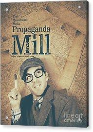 Mainstream Media Propaganda Mill Spreading Lies Acrylic Print
