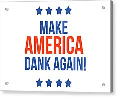 Make America Dank Again- Art By Linda Woods Acrylic Print by Linda Woods