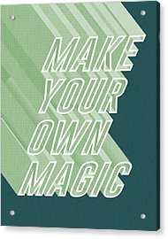 Make Your Own Magic Acrylic Print