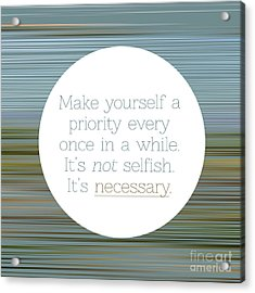 Make Yourself A Priority  Acrylic Print