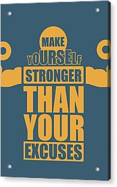 Make Yourself Stronger Than Your Excuses Gym Motivational Quotes Poster Acrylic Print