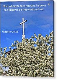 Matthew 10 Verse 38 Acrylic Print by Robert Bales