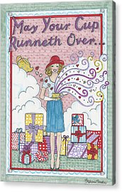 May Your Cup Runneth Over Acrylic Print