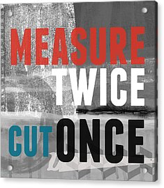 Measure Twice- Art By Linda Woods Acrylic Print by Linda Woods