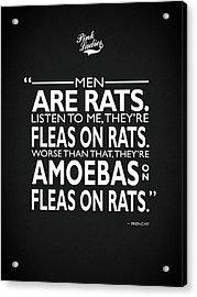 Men Are Rats Acrylic Print by Mark Rogan