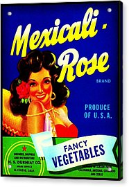 Mexicali Rose Vintage Vegetable Crate Label Acrylic Print by Peter Gumaer Ogden