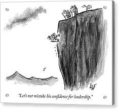Mistaking Confidence For Leadership Acrylic Print