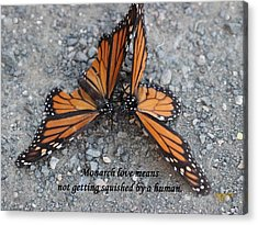 Monarch Love Means Not Getting Squished  Acrylic Print
