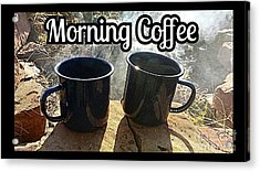 Morning Coffee Acrylic Print by Scott D Van Osdol