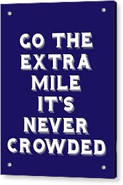 Motivational - Go The Extra Mile It's Never Crowded A Acrylic Print