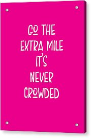 Motivational - Go The Extra Mile It's Never Crowded C Acrylic Print