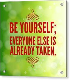 Motivational Quote Be Yourself Everyone Else Is Already Taken Acrylic Print by Matthias Hauser