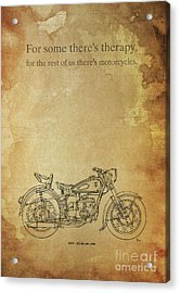Motorcycle Quote. For Some There's Therapy Acrylic Print