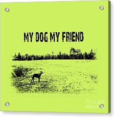 My Dog My Friend Acrylic Print
