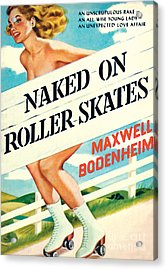Naked On Roller Skates Acrylic Print