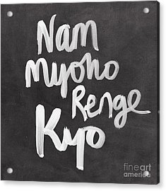 Nam Myoho Renge Kyo Acrylic Print by Linda Woods
