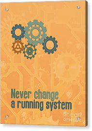 Never Change A Running System Acrylic Print