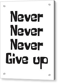 Never Give Up Acrylic Print