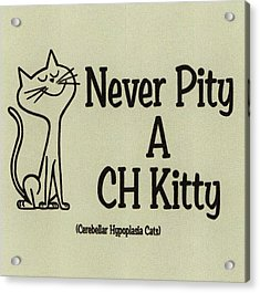 Never Pty A Ch Kitty, Cerebellar Hypoplasia Awareness Acrylic Print by Deborah Martin