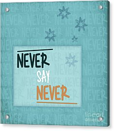 Never Say Never Acrylic Print