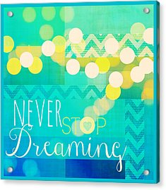Never Stop Dreaming Acrylic Print by Brandi Fitzgerald
