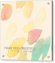 Never Stop Dreaming Doing Believing Acrylic Print by Brandi Fitzgerald