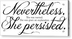 Nevertheless She Persisted - Dark Lettering Acrylic Print