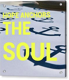 Hope Anchors The Soul - Quote Acrylic Print