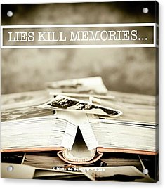 Lies Kills Memories - Quote Acrylic Print