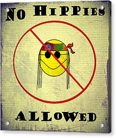 No Hippies Allowed Acrylic Print by Bill Cannon