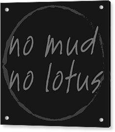 Acrylic Print featuring the digital art No Mud No Lotus Black by Julie Niemela