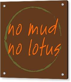 Acrylic Print featuring the digital art No Mud No Lotus by Julie Niemela