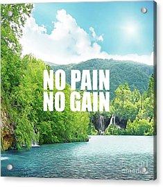 No Pain No Gain Acrylic Print