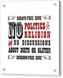 No Politics Or Religion And No Discussions About Diets Or Gluten Acrylic Print