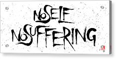 No Self, No Suffering  Acrylic Print