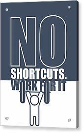 No Shortcuts Work For It Gym Motivational Quotes Poster Acrylic Print