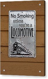 No Smoking Unless Youre A Locomotive Acrylic Print by Suzanne Gaff