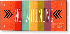 No Whining Acrylic Print by Linda Woods