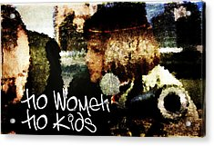 No Women No Kids Acrylic Print