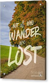 Not All Who Wander Are Lost 2 Acrylic Print by Edward Fielding
