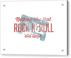 Nothing Like That Old Time Rock And Roll Tee White Acrylic Print by Edward Fielding