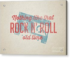 Nothing Like That Old Time Rock N Roll Wall Art Acrylic Print by Edward Fielding