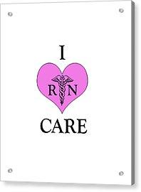 Nursing I Care -  Pink Acrylic Print