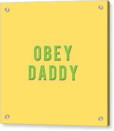 Acrylic Print featuring the mixed media Obey Daddy by TortureLord Art