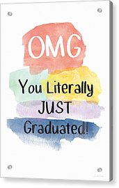 Omg You Literally Just Graduated Card- Art By Linda Woods Acrylic Print by Linda Woods