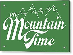 On Mountain Time Acrylic Print by Heather Applegate