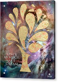 Only As Much As I Dream Can I Be Acrylic Print