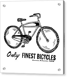 Only Finest Bicycles Acrylic Print